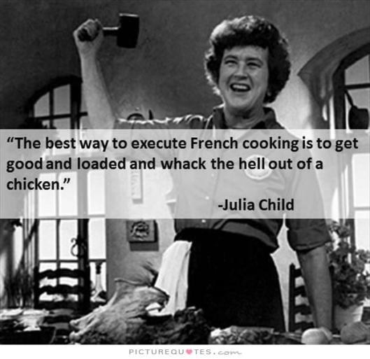 the-best-way-to-execute-french-cooking-is-to-get-good-and-loaded-and-whack-the-hell-out-of-a-chicken-quote-1